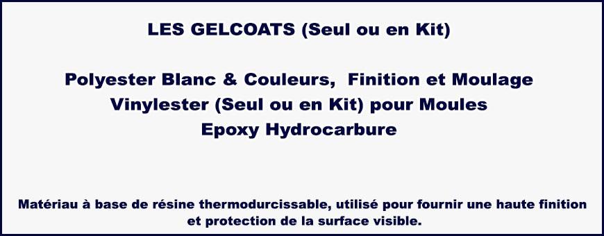 GEL COAT polyester, vinylester ou époxy hydrocarbure