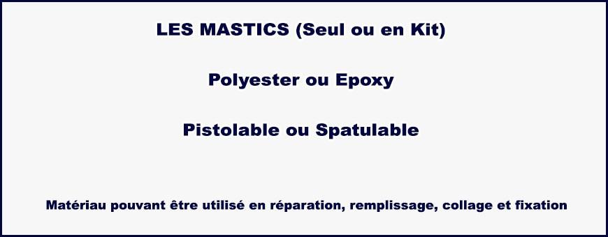 Les mastics (Seul ou en Kit), Polyester ou Epoxy , Pistolable ou Spatulable