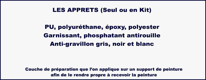 Les apprêts : polyuréthane, époxy,polyester, garnissant, phosphatant antirouille et les anti-gravillon gris, noir et blanc